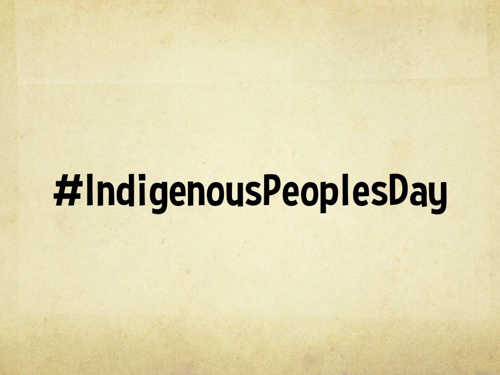 Indigenous Peoples Day #IndigenousPeoplesDay